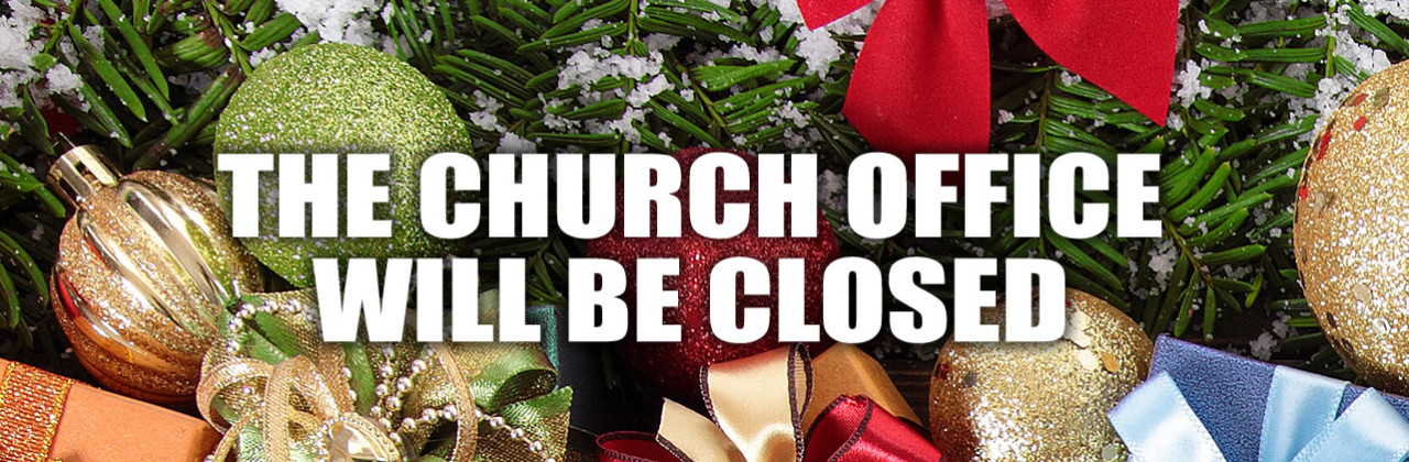 CHURCH OFFICE WILL BE CLOSED